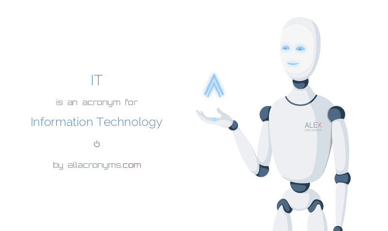 IT is  an  acronym  for Information Technology