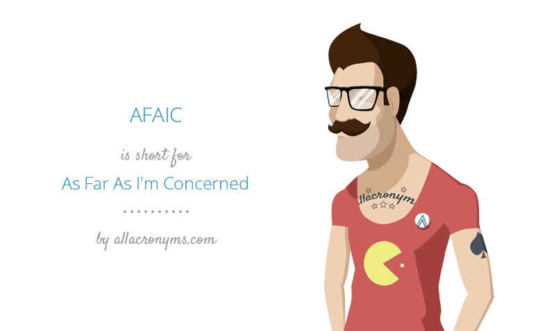 AFAIC is short for As Far As I'm Concerned