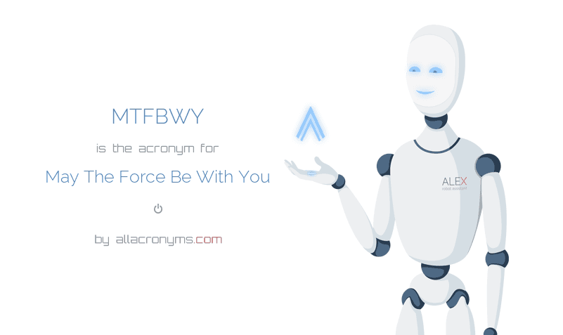 MTFBWY is  the  acronym  for May The Force Be With You