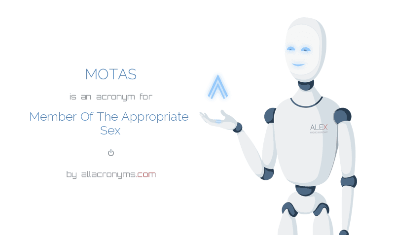 MOTAS is  an  acronym  for Member Of The Appropriate Sex