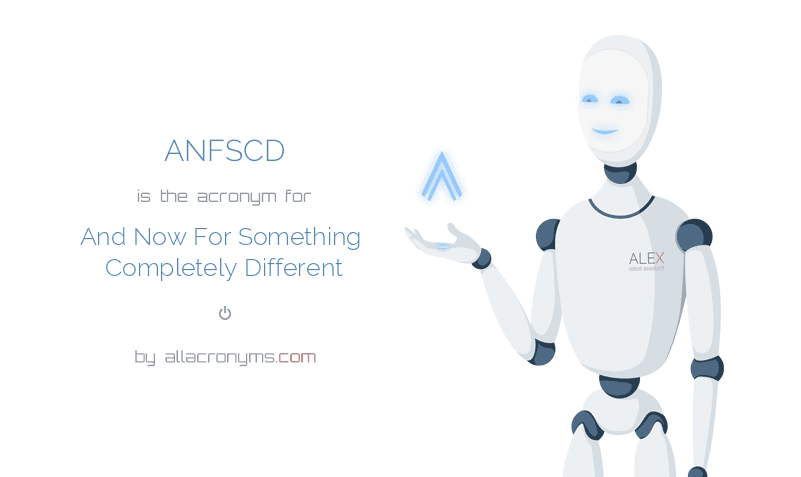 ANFSCD is  the  acronym  for And Now For Something Completely Different
