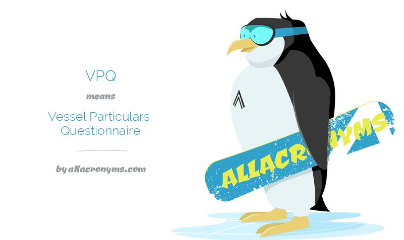 VPQ means Vessel Particulars Questionnaire
