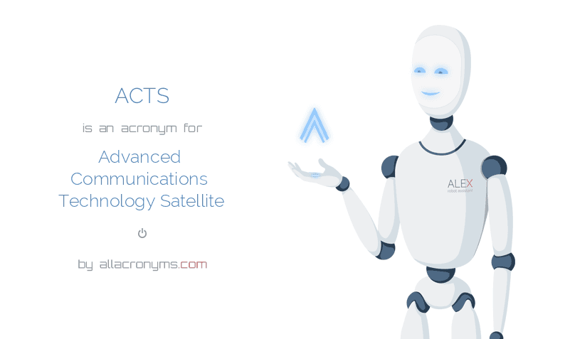 ACTS is  an  acronym  for Advanced Communications Technology Satellite