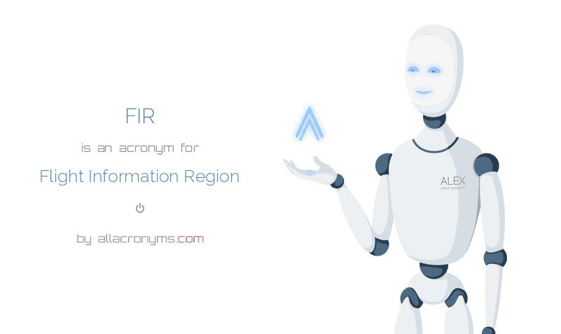 FIR is  an  acronym  for Flight Information Region
