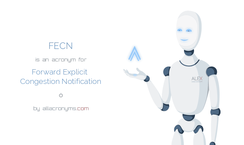FECN is  an  acronym  for Forward Explicit Congestion Notification