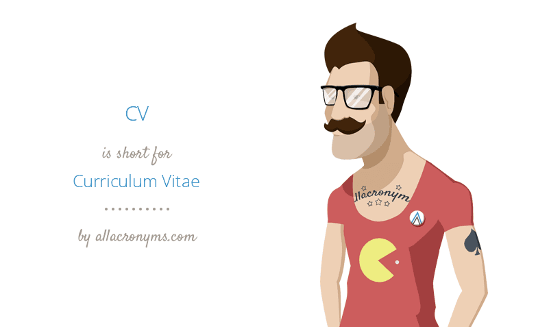 CV is short for Curriculum Vitae
