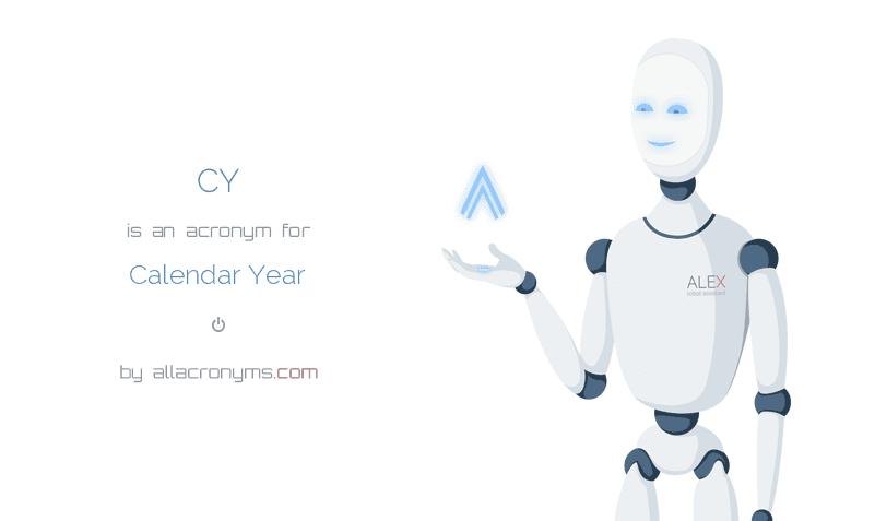 CY is  an  acronym  for Calendar Year