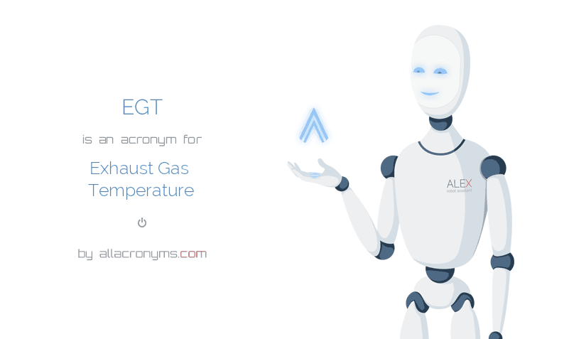 EGT is  an  acronym  for Exhaust Gas Temperature