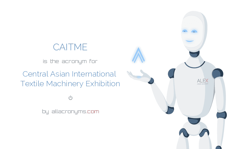 CAITME is  the  acronym  for Central Asian International Textile Machinery Exhibition