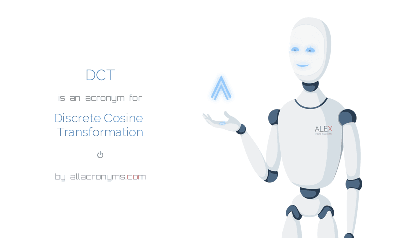 DCT is  an  acronym  for Discrete Cosine Transformation