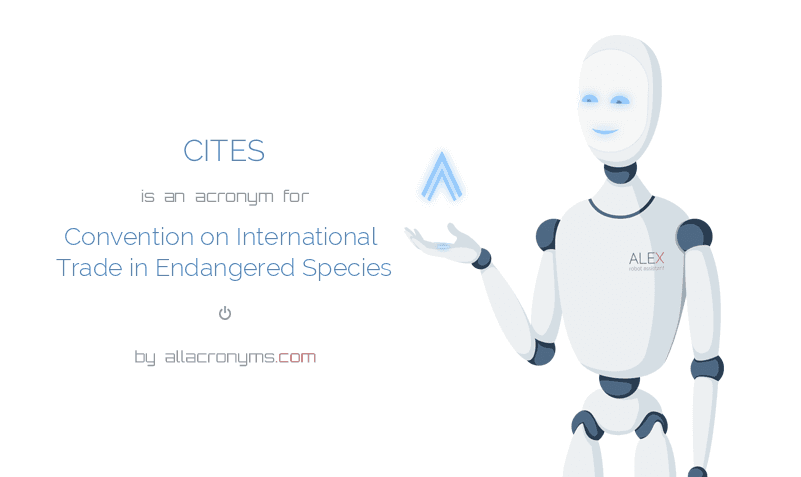 CITES is  an  acronym  for Convention on International Trade in Endangered Species