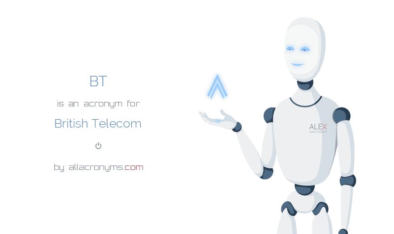 BT is  an  acronym  for British Telecom