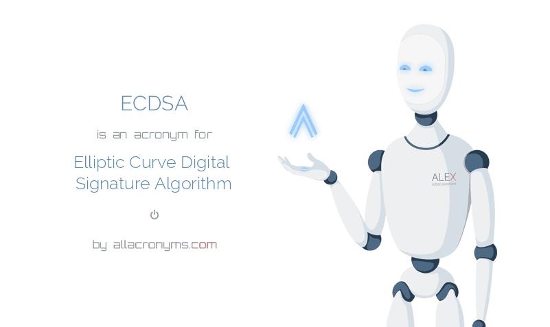 ECDSA is  an  acronym  for Elliptic Curve Digital Signature Algorithm