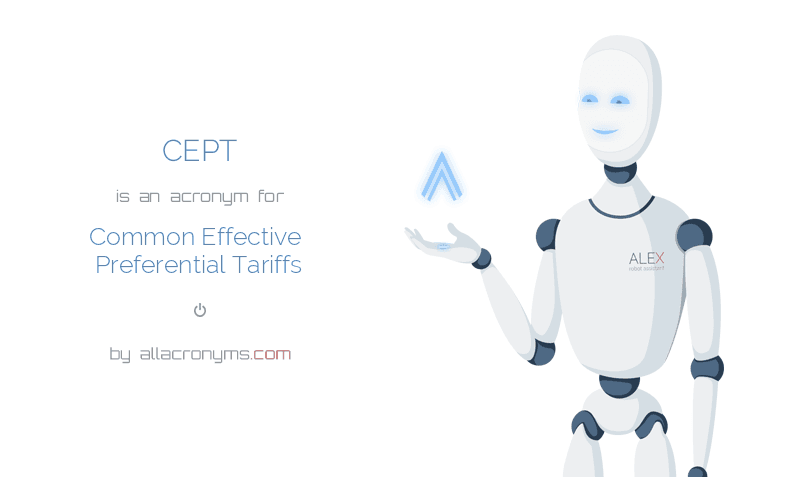 CEPT is  an  acronym  for Common Effective Preferential Tariffs