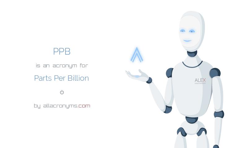 PPB is  an  acronym  for Parts Per Billion