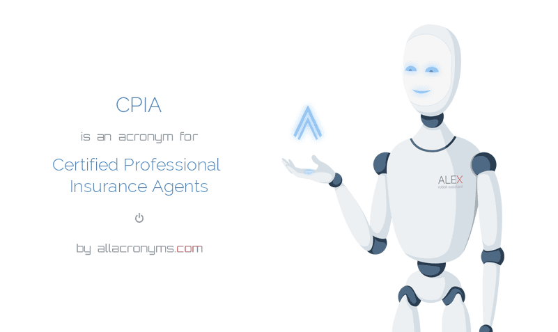 CPIA is  an  acronym  for Certified Professional Insurance Agents