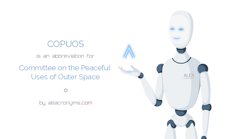 COPUOS is  an  abbreviation  for Committee on the Peaceful Uses of Outer Space
