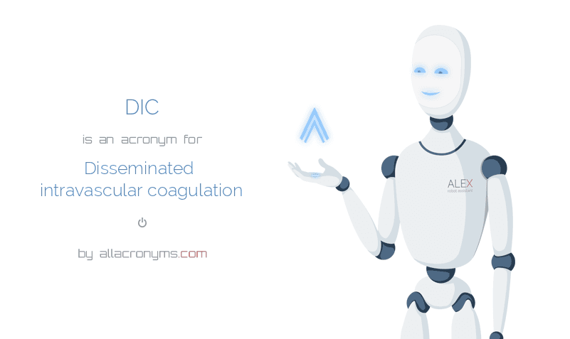 DIC is  an  acronym  for Disseminated intravascular coagulation