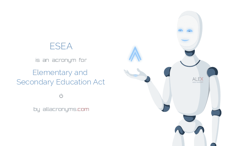 ESEA is  an  acronym  for Elementary and Secondary Education Act