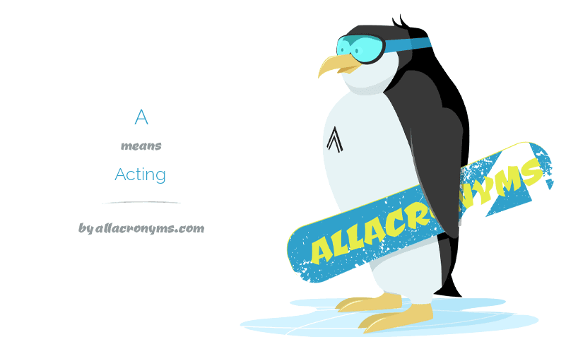 A means Acting