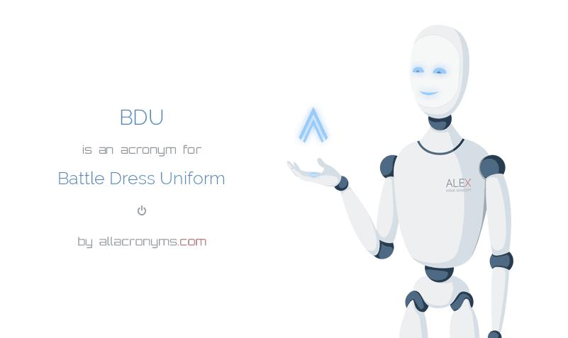BDU is  an  acronym  for Battle Dress Uniform