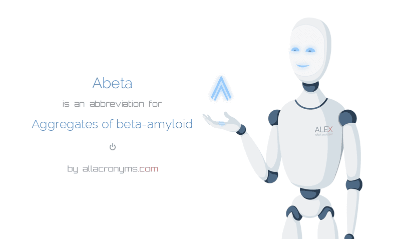 Abeta is  an  abbreviation  for Aggregates of beta-amyloid