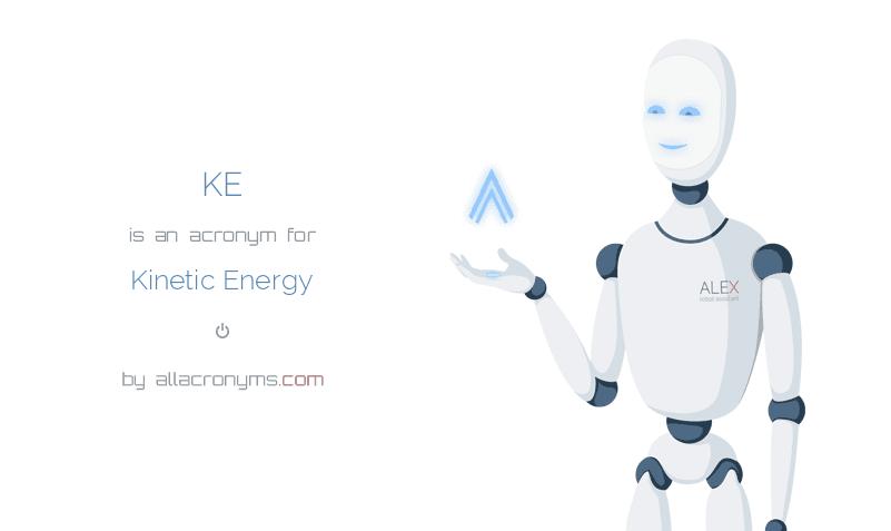 KE is  an  acronym  for Kinetic Energy