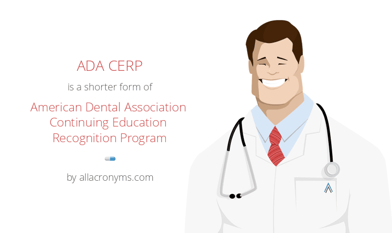 ADA CERP is a shorter form of American Dental Association Continuing Education Recognition Program